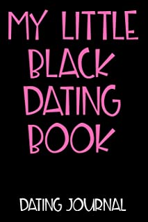 My Little Black Dating Book Dating Journal: Dating Journal For Women With Prompts!   Use as a Speed Dating Journal or a Diary for My Dates.