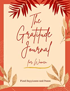 The Gratitude Journal for Women: Find Happiness and Peace: Self Improvement and Motivational Journal to Help Cultivate Gra...