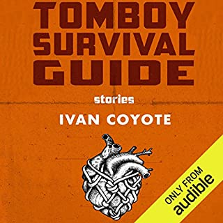 Tomboy Survival Guide                   By:                                                                                                                                 Ivan Coyote                               Narrated by:                                                                                                                                 Ivan Coyote                      Length: 5 hrs and 12 mins     5 ratings     Overall 5.0