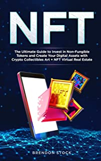 Nft: The Ultimate Guide to Invest in Non-Fungible Tokens and Create Your Digital Assets with Crypto Collectibles Art + NFT...
