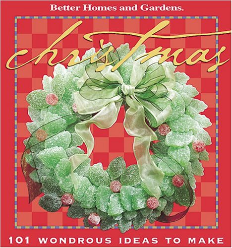 Christmas: 101 Wondrous Ideas to Make (Better Homes & Gardens)