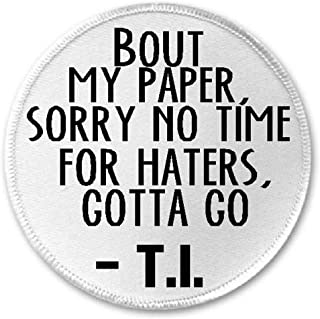 Bout Paper Sorry No Time For Haters Gotta Go T.I. Quote - 3