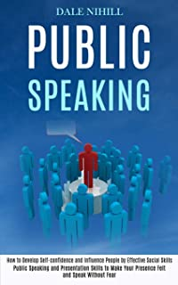 Public Speaking: How to Develop Self-confidence and Influence People by Effective Social Skills (Public Speaking and Prese...