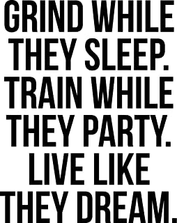 Vinyl Wall Art Decal - Grind While They Sleep Train While They Party - 29