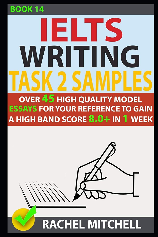 ヒューバートハドソン喜んで注ぎますIelts Writing Task 2 Samples: Over 45 High Quality Model Essays for Your Reference to Gain a High Band Score 8.0+ In 1 Week (Book 14)
