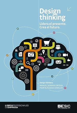 Design thinking. Lidera el presente. Crea el futuro (Libros Profesionales) (Spanish