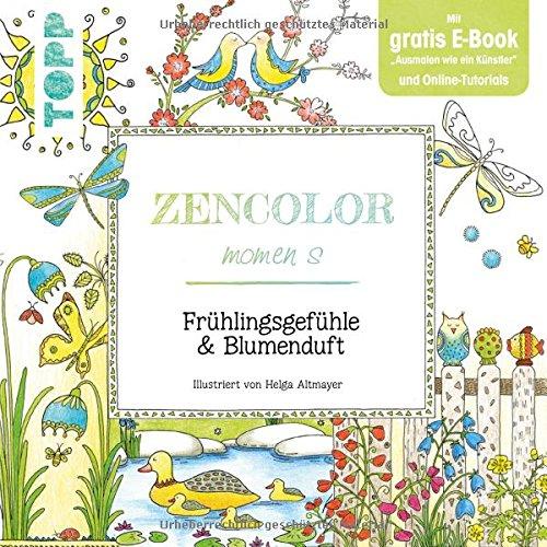 """Zencolor moments. Frühlingsgefühle & Blumenduft: Mit gratis E-Book \""""Ausmalen wie ein Künstler\"""" und Online-Tutorials"""