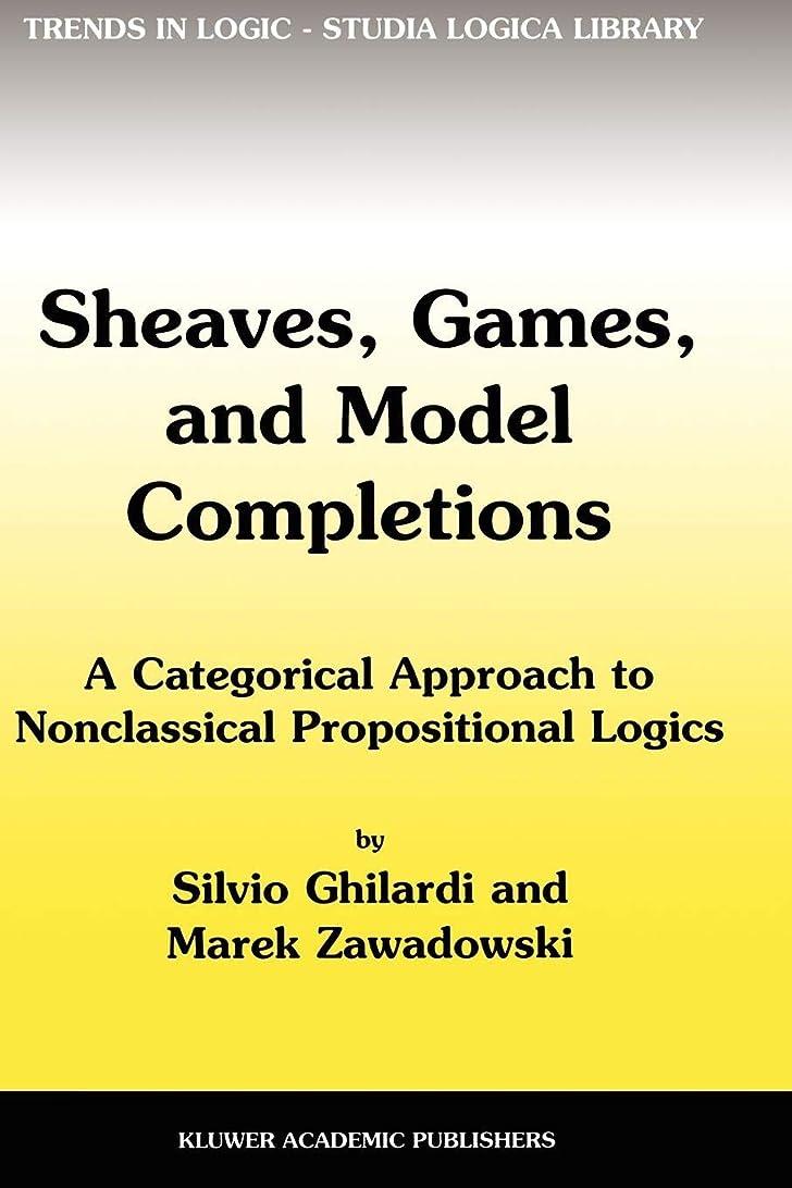 日曜日年次ストレージSheaves, Games, and Model Completions: A Categorical Approach to Nonclassical Propositional Logics (Trends in Logic)