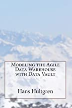Modeling the Agile Data Warehouse with Data Vault (Volume 1)