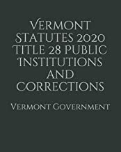 Vermont Statutes 2020 Title 28 Public Institutions and Corrections