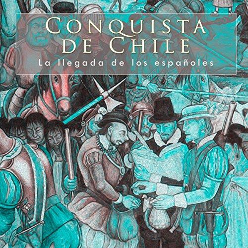 Conquista de Chile: La llegada de los españoles [The Conquest of Chile: The Arrival of the Spanish] copertina