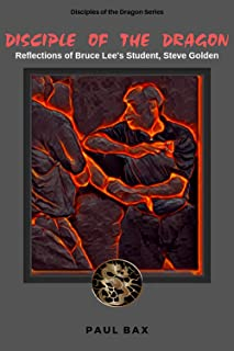 Steve Golden, Disciple of the Dragon: Reflections of Bruce Lee Student, Steve Golden (Disciples of the Dragon Book 1)