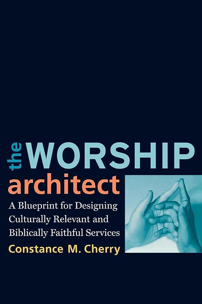 そんなに見える判定The Worship Architect: A Blueprint for Designing Culturally Relevant and Biblically Faithful Services
