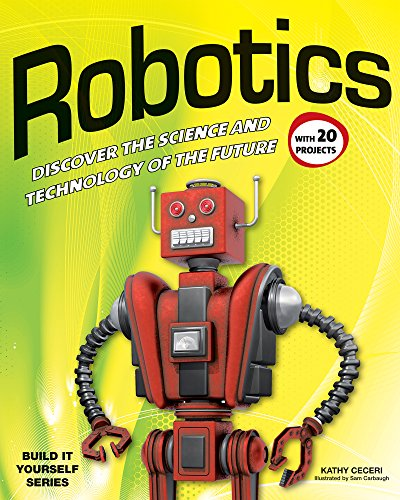Robotics: DISCOVER THE SCIENCE AND TECHNOLOGY OF THE FUTURE with 20 PROJECTS (Build It Yourself)