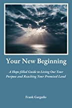 Your New Beginning: A Hope-filled Guide to Living Out Your Purpose and Reaching Your Promised Land
