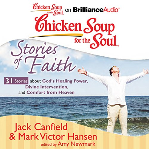 Chicken Soup for the Soul: Stories of Faith: 31 Stories About God's Healing Power, Divine Intervention, and Comfort from Heaven audiobook cover art
