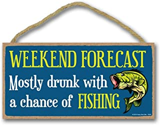 Honey Dew Gifts Fishing Decor, Weekend Forecast Mostly Drunk with a Chance of Fishing 5 inch by 10 inch Hanging Sign, Wall Art, Decorative Wood Sign, Nautical Decor