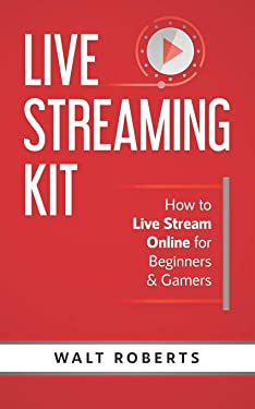 Live Streaming Kit: How to Live Stream Online for Beginners & Gamers (Live Streaming Tech)