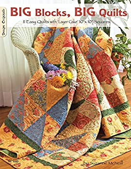 Big Blocks Big Quilts  11 Easy Quilts with Layer Cake 10  x 10  Squares  Design Originals  Beginner-Friendly Easy-to-Follow Instructions and Variations plus Assembly Diagrams and Color Photos