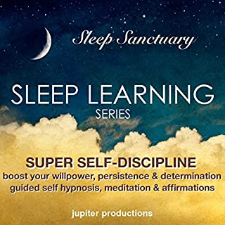 Super Self-Discipline, Boost Your Willpower, Persistence & Determination: Sleep Learning, Guided Self Hypnosis, Meditation & Affirmations cover art