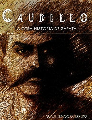 CAUDILLO LA OTRA HISTORIA DE ZAPATA (Spanish Edition)