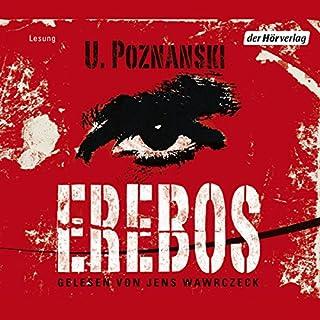 Erebos                   Autor:                                                                                                                                 Ursula Poznanski                               Sprecher:                                                                                                                                 Jens Wawrczeck                      Spieldauer: 7 Std. und 38 Min.     1.129 Bewertungen     Gesamt 4,6