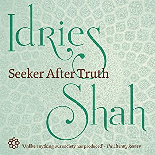 Seeker After Truth                   By:                                                                                                                                 Idries Shah                               Narrated by:                                                                                                                                 David Ault                      Length: 7 hrs and 48 mins     3 ratings     Overall 5.0