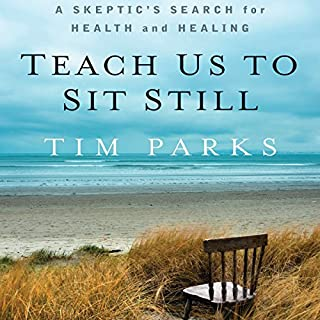 Teach Us to Sit Still     A Skeptic's Search for Health and Healing              Written by:                                                                                                                                 Tim Parks                               Narrated by:                                                                                                                                 Bronson Pinchot                      Length: 9 hrs and 14 mins     1 rating     Overall 4.0