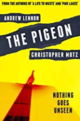 The Pigeon: Nothing Goes Unseen Kindle Edition