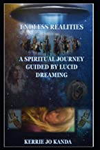 Endless Realities: A Spiritual Journey Guided by Lucid Dreaming (Endless Possibilities)