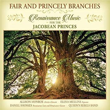 Fair and Princely Branches: Renaissance Music for the Jacobean Princes