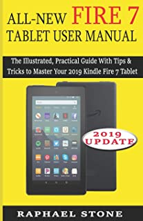 ALL-NEW FIRE 7 TABLET USER MANUAL: The Illustrated, Practical Guide With Tips and Tricks to Master Your 2019 Kindle Fire 7 Tablet