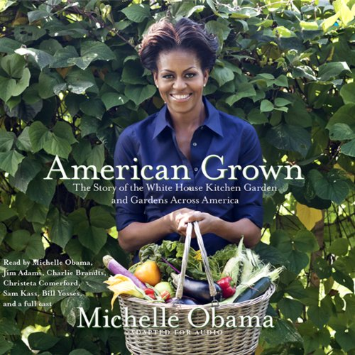 American Grown     The Story of the White House Kitchen Garden and Gardens Across America              Written by:                                                                                                                                 Michelle Obama                               Narrated by:                                                                                                                                 Michelle Obama,                                                                                        Jim Adams,                                                                                        Charlie Brandts,                                    Length: 4 hrs and 8 mins     Not rated yet     Overall 0.0