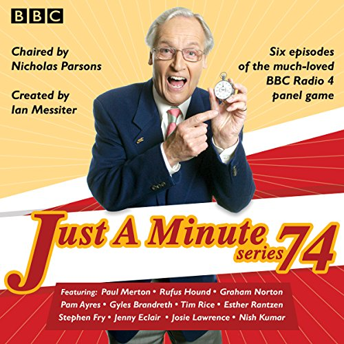 Just a Minute: Series 74     All Six Episodes of the 74th Radio Series              By:                                                                                                                                 BBC Radio Comedy                               Narrated by:                                                                                                                                 full cast,                                                                                        Nicholas Parsons,                                                                                        Paul Merton                      Length: 2 hrs and 47 mins     9 ratings     Overall 4.9