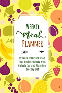 Weekly Meal Planner: 52 Week Track and Plan Your Recipe Weekly with Calorie log and Planning Grocery List