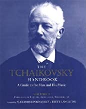 The Tchaikovsky Handbook: A Guide to the Man and His Music: Catalogue of Letters, Genealogy, Bibliography (Russian Music Studies) (Volume 2)