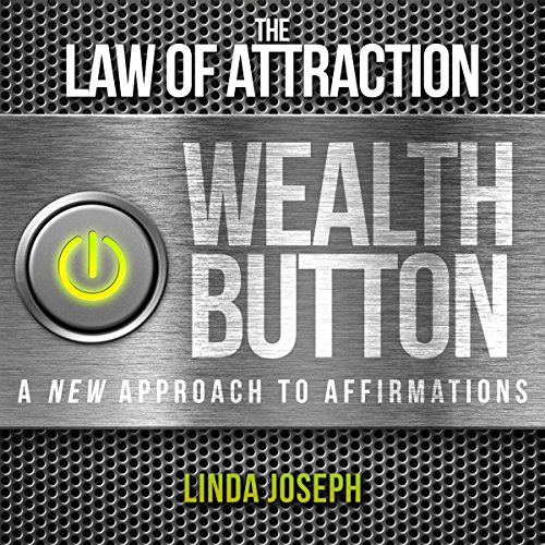 The Law of Attraction Wealth Button     A New Approach to Affirmations              By:                                                                                                                                 Linda Joseph                               Narrated by:                                                                                                                                 Annette Martin                      Length: 52 mins     75 ratings     Overall 4.3