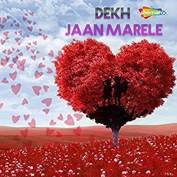 Dekh Jaan Marele