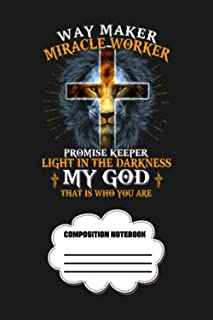 Way Maker Miracle Worker Promise Keeper Light In The Darkness My God That Is Who You Are Notebook: Journal, Lined Noteboo...