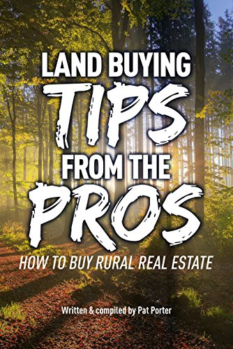 Land Buying Tips From the Pros: How to Buy Rural Real Estate by [Pat Porter]