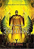 His Own Most Fantastic Creation: Stories about H. P. Lovecraft