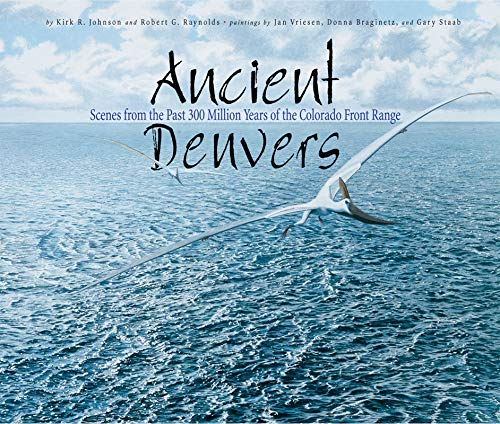 Ancient Denvers: Scenes from the Past 300 Million Years of the Colorado Front Range (English Edition)