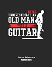 Guitar Tablature Notebook: Never Undereststimate An Old Man With A Guitar Sheet Music Blank Tab Notebook - Great Accessories & Father's Day Gift Idea for Guitarists, Guitar Teacher & Students.