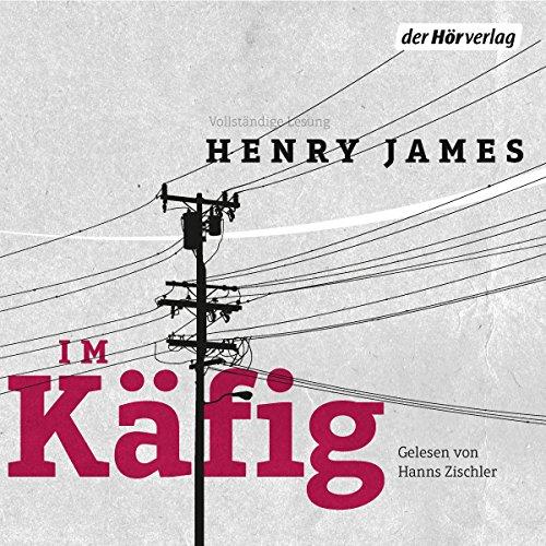 Im Käfig                   Autor:                                                                                                                                 Henry James                               Sprecher:                                                                                                                                 Hanns Zischler                      Spieldauer: 4 Std. und 40 Min.     22 Bewertungen     Gesamt 3,9