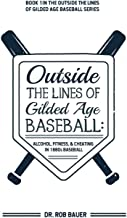 Outside the Lines of Gilded Age Baseball: Alcohol, Fitness, and Cheating in 1880s Baseball