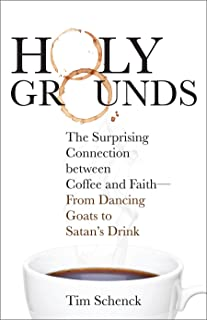 Holy Grounds: The Surprising Connection between Coffee and Faith - From Dancing Goats to Satan's Drink