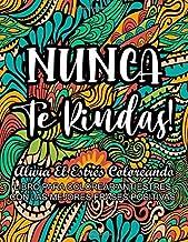 Nunca Te Rindas! - Alivia el Estrés Coloreando: Libro Para Colorear Antiestrés con Las Mejores Frases Positivas (Libros Relajantes Para Adultos)
