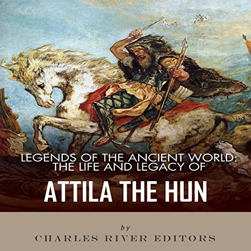Legends of the Ancient World: The Life and Legacy of Attila the Hun audiobook cover art