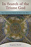 In Search of the Triune God: The Christian Paths of East and West (Volume 1)