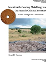 Seventeenth-Century Metallurgy on the Spanish Colonial Frontier: Pueblo and Spanish Interactions (Anthropological Papers)